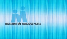 cristianismo-mae-liberdade-politica_as